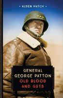 General George Patton Old Blood and Guts by Alden Hatch