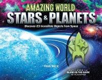 Amazing World Stars & Planets Discover 23 Incredible Objects from Space--Includes 14 Glow-In-The-Dark Stickers! by Paul Beck
