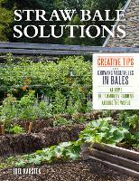Straw Bale Solutions Creative Tips for Growing Vegetables in Bales at Home, in Community Gardens, and around the World by Joel Karsten