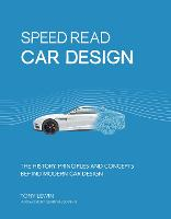 Speed Read Car Design The History, Principles and Concepts Behind Modern Car Design by Tony Lewin
