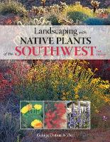 Landscaping with Native Plants of the Southwest by George Oxford Miller