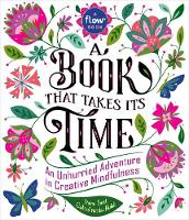 Book That Takes Its Time, A An Unhurried Adventure in Creative Mindfulness by Flow Magazine