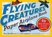 Flying Creatures Paper Airplane Book by Ken Blackburn, Jeff Lammers