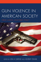 Gun Violence in American Society Crime, Justice and Public Policy by Lisa A. Eargle