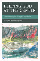 Keeping God at the Center Contemplating and Using the Prayerbook by David R. Blumenthal