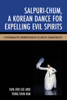 Salpuri-Chum, a Korean Dance for Expelling Evil Spirits A Psychoanalytic Interpretation of its Artistic Characteristics by Eun-Joo Lee, Yong-Shin Kim