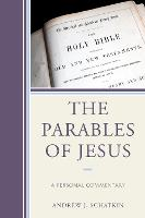 The Parables of Jesus A Personal Commentary by Andrew J. Schatkin
