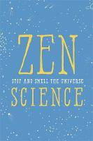 Zen Science Stop and Smell the Universe by John Javna
