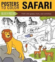 Posters to Color: Safari Includes 4 Posters Plus Wild Games, Facts, and Activities! by Running Press