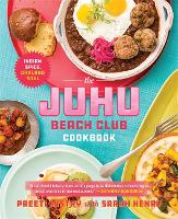 The Juhu Beach Club Cookbook Indian Spice, Oakland Soul by Preeti Mistry, Sarah Henry