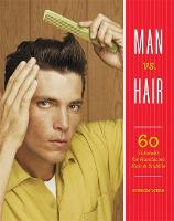 Man vs. Hair 60 Tutorials for Handsome Hair and Stubble by Kieron Webb