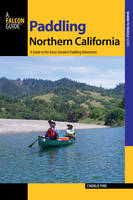 Paddling Northern California A Guide to the Area's Greatest Paddling Adventures by Charles Pike