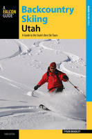 Backcountry Skiing Utah A Guide to the State's Best Ski Tours by Tyson Bradley