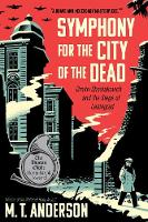 Symphony for the City of the Dead Dmitri Shostakovich and the Siege of Leningrad by M. T. Anderson