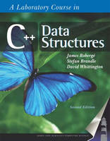 A Laboratory Course in C++ Data Structures by James Roberge, Stefan Brandle, David Whittington