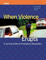 When Violence Erupts: A Survival Guide For Emergency Responders by American Academy of Orthopaedic Surgeons (AAOS), Dennis R. Krebs