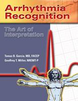 Arrhythmia Recognition: The Art Of Interpretation by Tomas B. Garcia, Geoffrey T. Miller