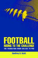 FOOTBALL Rising To The Challenge: The Transition From College To Pro by Geoffrey R. Scott