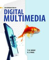 An Introduction to Digital Multimedia by T M. Savage, K. E. Vogel