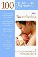 100 Questions and Answers About Breastfeeding by Karin Cadwell, Cindy Turner-Maffei, Anna Cadwell Blair