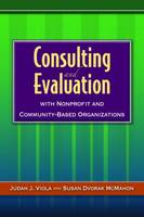 Consulting And Evaluation With Nonprofit And Community-Based Organizations by Judah J. Viola, Susan Dvorak McMahon