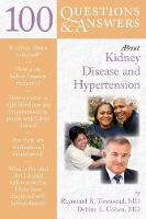 100 Questions & Answers About Kidney Disease And Hypertension by Raymond R. Townsend, Debbie L. Cohen-Stein