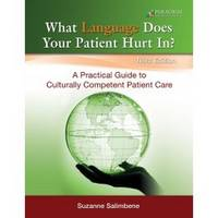 What Language Does Your Patient Hurt In?: A Practical Guide to Culturally Competent Patient Care Text by Suzanne Salimbene