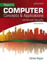 COMPUTER Concepts & Microsoft (R) Office 2016 Text with physical eBook code by Denise Seguin