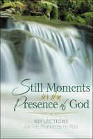 Still Moments in the Presence of God Reflections on His Promises to You by