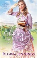 Holding the Fort by Regina Jennings