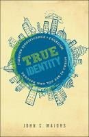 True Identity Finding Significance and Freedom Through Who You Are in Christ by John C Majors