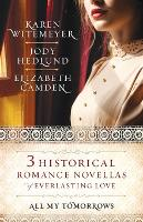 All My Tomorrows Three Historical Romance Novellas of Everlasting Love by Karen Witemeyer