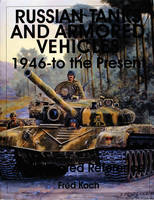 Russian Tanks and Armored Vehicles 1946 to the Present An Illustrated Reference by Fred C. Koch
