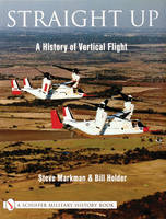Straight Up A History of Vertical Flight by Steve Markman