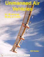 Unmanned Air Vehicles: An Illustrated Study of UAVs by Bill Holder