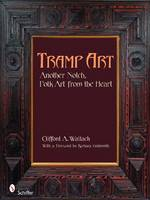Tramp Art, Another Notch Folk Art from the Heart by Clifford A. Wallach, Barbara Goldsmith