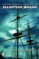 Ghosts, Legends, and Lore of Hampton Roads by Cecilia Petretto