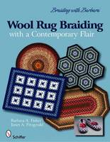 Braiding With Barbara: Wool Rug Braiding With a Contemporary Flair by Barbara A. Fisher