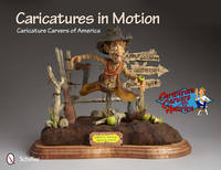 Caricatures in Motion Caricature Carvers of America by Caricature Carvers of America