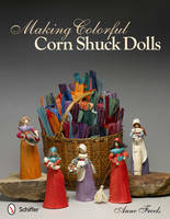 Making Colorful Corn Shuck Dolls by Anne Freels