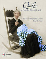 Quilts in Everyday Life, 1855-1955 A 100-Year Photographic History by Janet E. Finley