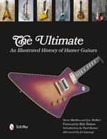 The Ultimate An Illustrated History of Hamer Guitars by Steve Matthes