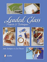Leaded Glass Projects & Techniques by Julia Rodriguez, Eva Pascual