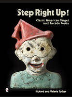 Step Right Up! Classic American Target and Arcade Forms by Richard Tucker, Valerie Tucker