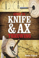 Guide to Knife & AX Throwing by Dieter Fuhrer