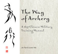 Way of Archery A 1637 Chinese Military Training Manual by Jie Tian, Saint Justin Martyr