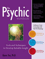 The Psychic Workbook Tools and Techniques to Develop Reliable Insight by Karen Fox