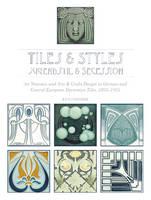 Tiles & Stylesajugendstil & Secession Art Nouveau and Arts & Crafts Design in German and Central European Decorative Tiles, 1895-1935 by Ken Forster
