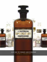 The Historical Apothecary Compendium A Guide to Terms and Symbols by Daniel A. Goldstein