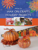 Wax on Crafts Holiday Projects by Miriam Joy